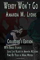 Wendy Won't Go: Bonus Stories by Mark Woods and Amanda M Lyons