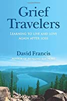 Grief Travelers: Learning to Live and Love Again after Loss