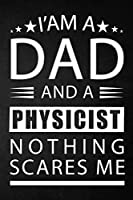 i'am a dad and a physicist nothing scares me: a special gift for physicist father - Lined Notebook / Journal Gift, 120 Pages, 6x9, Soft Cover, Matte Finish