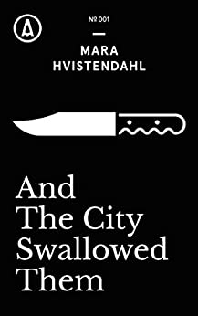 And The City Swallowed Them (Kindle Single) by [Hvistendahl, Mara]
