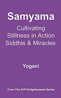 [Yogani]のSamyama - Cultivating Stillness in Action, Siddhis and Miracles (AYP Enlightenment Series Book 5) (English Edition)