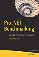 Pro .NET Benchmarking: The Art of Performance Measurement