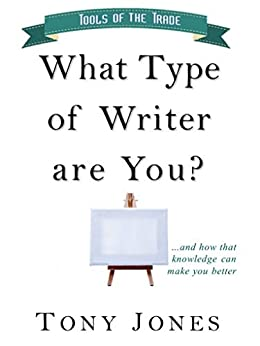 What Type of Writer are you?: and how that knowledge can make you better by [Jones, Tony]