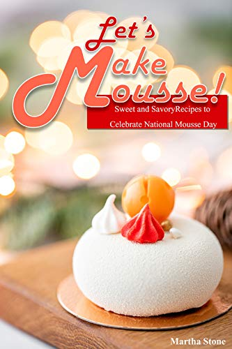 Let's Make Mousse!: Sweet and ...