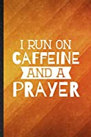 I Run on Caffeine and a Prayer: Funny Blank Lined Sunday Church Jesus Notebook/ Journal, Graduation Appreciation Gratitude Thank You Souvenir Gag Gift, Modern Cute Graphic 110 Pages