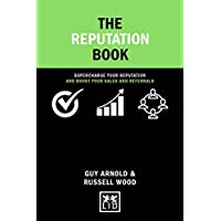 The Reputation Book: Supercharge Your Reputation And Boost Your Sales And Referrals (Concise Advice)