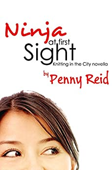 Ninja At First Sight (Knitting in the City) by [Reid, Penny]