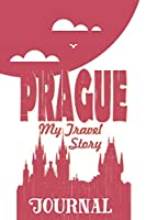Prague - My travel story Journal: Travel story notebook to note every trip to a traveled city