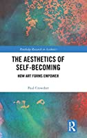 The Aesthetics of Self-Becoming: How Art Forms Empower (Routledge Research in Aesthetics)