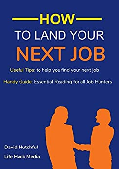 [Hutchful, David , Media, Lifehack]のHow to Land Your Next Job: Useful Tips: to help you find your next job (English Edition)