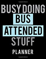 Busy Doing Bus Attended Stuff Planner: 2020 Weekly Planner Journal |Notebook| For Weekly Goal Gift for the  Bus Attended