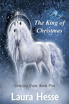 The King of Christmas (Unicorn Daze Book 5) by [Hesse, Laura]