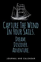 Capture The Wind In Your Sails. Dream. Discover. Adventure.: Blank Lined Journal With Calendar For Sailors