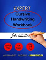 Expert Cursive Handwriting Workbook for adults: Cursive Handriting Practice for middle school students with guide and inspiring quotes dot to dot cursive letters writing skills worksheet ( Right or left handed ) (Cursive Writing)