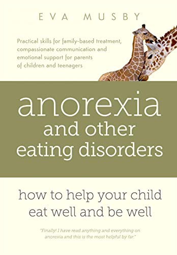 Download Anorexia and other Eating Disorders: how to help your child eat well and be well: Practical solutions, compassionate communication tools and emotional support for parents of children and teenagers 0993059805