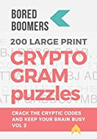 Bored Boomers 200 Large Print Cryptogram Puzzles: Crack the Codes and Keep Your Brain Busy (Volume 2)