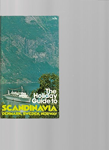 Scandinavia: Denmark, Sweden, and Norway (A Holiday magazine travel guide)