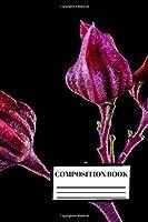 Composition Book: 美しい花 | 花 | デコレーション | 3D |  高品質 | 作曲ノート |  幅広の100ページ | ジャーナル | 日記 | 注意
