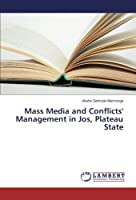 Mass Media and Conflicts' Management in Jos, Plateau State