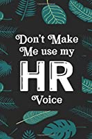 Don't Make Me Use My HR Voice: Human Resources Inspirational Quotes Journal & Notebook Appreciation Gift For Journaling, Note Taking And Jotting Down Ideas