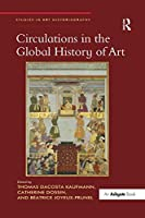 Circulations in the Global History of Art (Studies in Art Historiography)