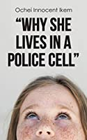 """Why She Lives In A Police Cell"""