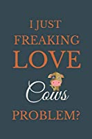 I Just Freakin Love Cows Problem?: Novelty Notebook Gift For Cows Lovers