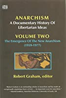 Anarchism, a Documentary History of Libertarian Ideas: the Emergence of the New Anarchism (1939-1977) (Anarchism: a Documentary History of Libertarian Ideas)