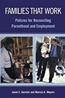 Families That Work: Policies for Reconciling Parenthood and Employment by Janet C. Gornick Marcia K. Meyers(2005-05-12)