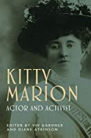 Kitty Marion: Actor and Activist (Women Theatre and Performance Mup)