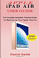 APPLE iPAD AIR USER GUIDE: The Complete Illustrated, Practical Guide to Maximizing Your Apple iPad Air