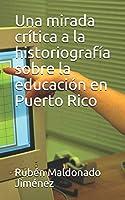 Una mirada crítica a la historiografía sobre la educación en Puerto Rico