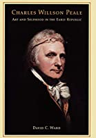 Charles Willson Peale: Art and Selfhood in the Early Republic
