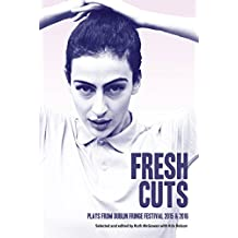 Fresh Cuts: Plays from Dublin Fringe Festival 2015 & 2016: A selection of plays from Dublin Fringe Festival 2015 & 2016