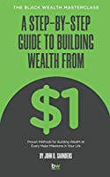 A Step-By-Step Guide to Building Wealth from $1: The Black Wealth Masterclass
