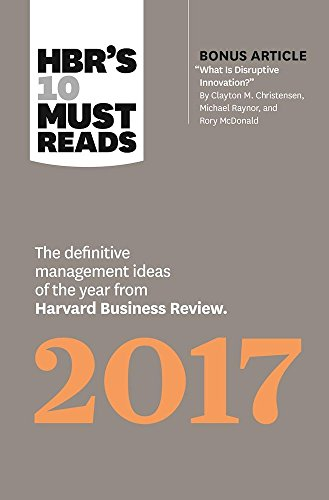 Hbr's 10 Must Reads 2017: The Definitive Management Ideas of the Year from Harvard Business Review with Bonus Article What Is Disruptive Innovation?