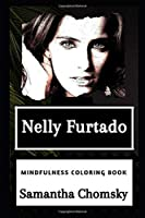 Nelly Furtado Mindfulness Coloring Book (Nelly Furtado Mindfulness Coloring Books)
