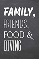 Family, Friends, Food & Diving: Diving Notebook, Planner or Journal Size 6 x 9 110 Dotted Pages Office Equipment, Supplies Funny Diving Gift Idea for Christmas or Birthday