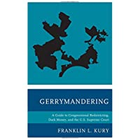 Gerrymandering: A Guide to Congressional Redistricting, Dark Money, and the US Supreme Court