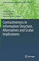 Contrastiveness in Information Structure, Alternatives and Scalar Implicatures (Studies in Natural Language and Linguistic Theory)