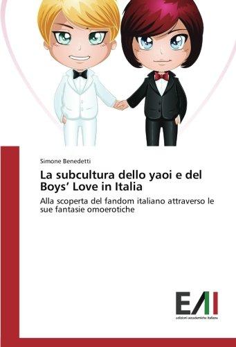 La subcultura dello yaoi e del Boys' Love in Italia: Alla scoperta del fandom italiano attraverso le sue fantasie omoerotiche