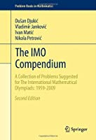 The IMO Compendium: A Collection of Problems Suggested for The International Mathematical Olympiads: 1959-2009 Second Edition (Problem Books in Mathematics) by Du?an Djuki? Vladimir Jankovi? Ivan Mati? Nikola Petrovi?(2011-05-16)