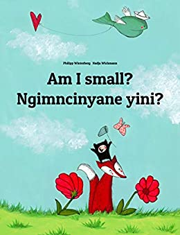 Am I small? Ngimncinyane yini?: English-Ndebele/Southern Ndebele/Transvaal Ndebele (isiNdebele): Children's Picture Book (Bilingual Edition) (World Children's Book 143) by [Winterberg, Philipp]