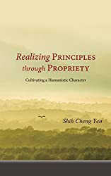 Realizing Principles through Propriety: Cultivating a Humanistic Character (English Edition)