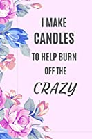 I make Candles to help burn off the Crazy: Candle Maker funny notebook.
