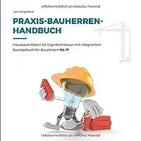 vollgeherzt: Praxis-Bauherrenhandbuch: Hausbauleitfaeden fuer Eigenheimbauer mit integriertem Bautagebuch fuer Bauphasen (No. 17)