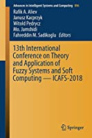 13th International Conference on Theory and Application of Fuzzy Systems and Soft Computing ― ICAFS-2018 (Advances in Intelligent Systems and Computing)