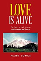Love is Alive: The Poetry of Mark S. Jones Past, Present, and Future