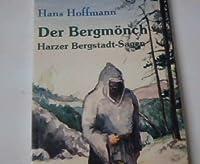 Der Bergmoench. Harzer Bergstadt- Sagen