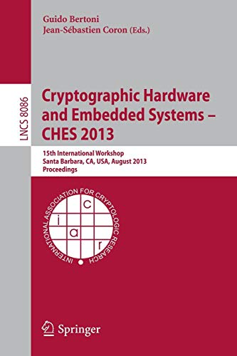 Download Cryptographic Hardware and Embedded Systems -- CHES 2013: 15th International Workshop, Santa Barbara, CA, USA, August 20-23, 2013, Proceedings (Lecture Notes in Computer Science) 3642403484